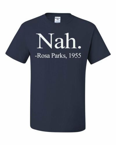 Nah Rosa Parks 1955 Civil Rights T-Shirt Freedom Justice Equality Tee