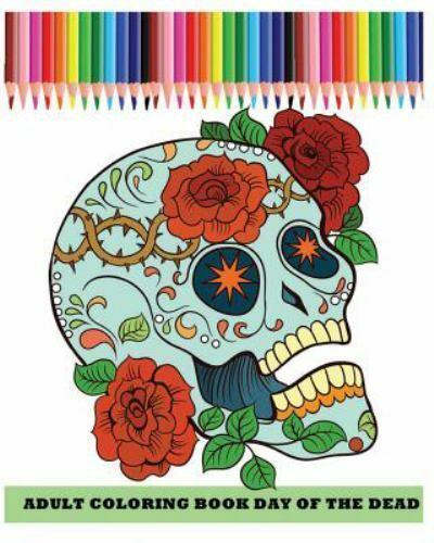 Adult Coloring Book Day Of The Dead : Dia De Los Muertos (Reduce Stress And  Bring Balance With +100 Sugar Skulls Coloring Pages) By Five Five Stars  (2016, Trade Paperback) For Sale Online EBay