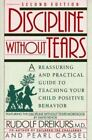 Discipline Without Tears : A Reassuring and Practical Guide to Teaching Your Child Positive Behavior by Rudolf Dreikurs and Pearl Cassell (1991, Paperback, Revised)