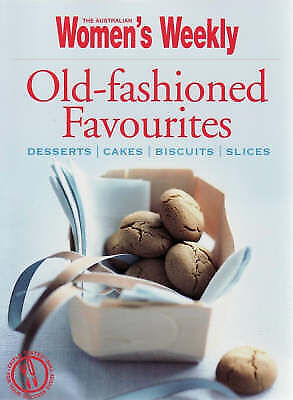Old-fashioned Favourites: Desserts, Cakes, Biscuits, Slices by  Women's Weekly