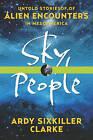 Sky People: Untold Stories of Alien Encounters in Mesoamerica by Ardy Sixkiller Clarke (Paperback, 2014)