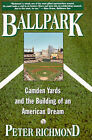 Ballpark: Camden Yards and the Building of an American Dream by Peter Richmond (Paperback, 1995)