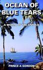 Ocean of Blue Tears Prince a Gordon Memoirs Authorhouse Paperback 9781418460952