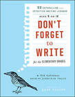 Don't Forget to Write for the Elementary Grades: 50 Enthralling and Effective Writing Lessons (Ages 5 to 12) by 826 National (Paperback, 2011)