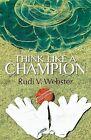 Think Like a Champion by Rudi V. Webster (Paperback, 2013)