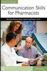 Communication Skills for Pharmacists: Building Relationships, Improving Patient Care by Bruce  A Berger (Paperback, 2009)