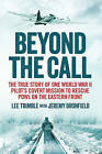 Beyond the Call: The True Story of One World War II Pilot's Covert Mission to Rescue Pows on the Eastern Front by Lee Trimble, Jeremy Dronfield (Paperback, 2015)