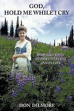 God, Hold Me While I Cry : How God Used Others to Bless Anna's Life by Don...