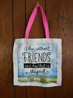 Hallmark Tote Bag Shx2302 - a Day Without Friends Is A Day That Is Stupid.
