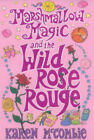 Marshmallow Magic and the Wild Rose Rouge by Karen McCombie (Hardback, 2004)