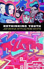 Rethinking Youth by Rob White, Johanna Wyn (Paperback, 1996)