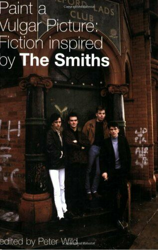Paint a Vulgar Picture: Fiction Inspired by the Smiths,Peter Wild, Helen Walsh