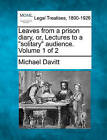 Leaves from a Prison Diary, Or, Lectures to a Solitary Audience. Volume 1 of 2 by Michael Davitt (Paperback / softback, 2010)