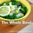 The Whole Bowl: Gluten-Free, Dairy-Free Soups & Stews by Rebecca Wood, Leda Scheintaub (Paperback, 2015)