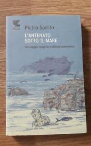 L' Antenato Sotto Il Mare. Un Viaggio Lungo La Frontiera Sommersa Pietro Spiri