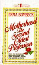 Motherhood: The Second Oldest Profession Bombeck, Erma Mass Market Paperback