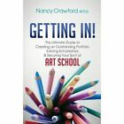 Getting In!: The Ultimate Guide to Creating an Outstanding Portfolio, Earning Scholarships and Securing Your Spot at Art School by Nancy Crawford (Hardback, 2015)