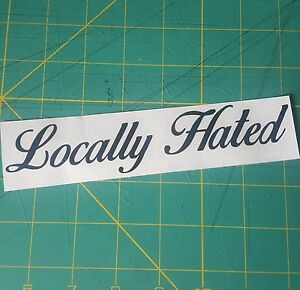 Locally Hated sticker JDM Lowered honda Low illest decal stance race slammed