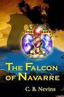 The Falcon of Navarre by C B Nevins (Paperback / softback, 2013)
