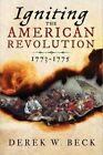 Igniting The American Revolution 1773-1775 by Derek Beck 9781492613954