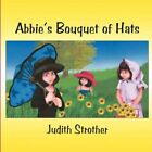 Abbie's Bouquet of Hats 9781605634685 by Judith Strother Paperback