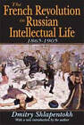 The French Revolution in Russian Intellectual Life: 1865-1905 by Dmitry Shlapentokh (Paperback, 2008)