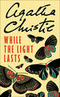 While the Light Lasts by Agatha Christie (Paperback, 2003)