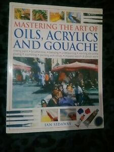 Sidaway Ian, Mastering The Art Of Oils, Acrylics And Gouache, Very Good, Paperba