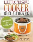 Electric Pressure Cooker Guide and Cookbook: Starter Guide and 100 Delicious Recipes by Spence, Chef Spence (Paperback / softback, 2014)