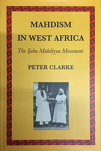Mahdism in West Africa Ijebu Mahidiyya Movement by Peter B Clarke Hardback 1 - London, United Kingdom - Mahdism in West Africa Ijebu Mahidiyya Movement by Peter B Clarke Hardback 1 - London, United Kingdom
