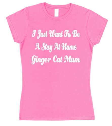 I Just Want To Be A Stay At Home Ginger Cat Mum Semi-Fitted T-Shirt Gift Idea