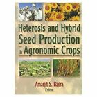 Heterosis and Hybrid Seed Production in Agronomic Crops by Taylor & Francis Ltd (Paperback, 2000)