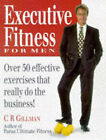 Executive Fitness for Men: Over 50 Effective Exercises That Really Do the Business by Claire Gillman (Paperback, 1997)