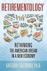 Retirementology: Rethinking the American Dream in a New Economy by Gregory Salsbury (Paperback, 2010)