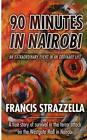 90 Minutes in Nairobi: An Extraordinary Event in an Ordinary Life by Francis J Strazzella (Paperback / softback, 2014)