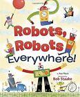 Robots, Robots Everywhere by Sue Fliess (Board book, 2014)