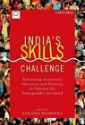 India's Skills Challenge: Reforming Vocational Education and Training to Harness the Demographic Dividend by OUP India (Hardback, 2014)