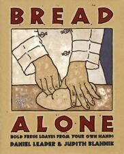 Bread Alone : Bold Fresh Loaves from Your Own Hands by Daniel Leader and...