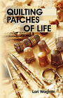 Quilting Patches of Life by Lori Wagner (Paperback / softback, 2007)