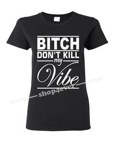 B-tch-Don-039-t-Kill-My-Vibe-Women-039-s-T-Shirt-Rap-Music-Hip-Hop-Kendrick-Lamar-Tee