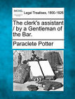 The Clerk's Assistant / By a Gentleman of the Bar. by Paraclete Potter (Paperback / softback, 2010)