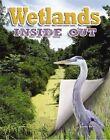 Wetlands Inside Out by Megan Kopp, James Bow (Paperback, 2014)