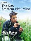 The New Amateur Naturalist by Nick Baker (Hardback, 2004)