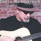 Things I've Seen * by David Berchtold (CD, Feb-2004, David Berchtold)