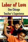 Labor of Love: One Chicago Teacher's Experience by Deborah Lynch Walsh (Paperback / softback, 2000)