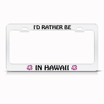 RATHER BE IN HAWAII HIBISCUS Metal License Plate Frame Tag Holder