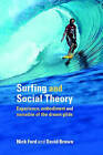 Surfing and Social Theory: Experience, Embodiment and Narrative of the Dream Glide by Nicholas J. Ford, David Brown (Paperback, 2005)