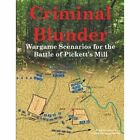 Criminal Blunder: Wargame Scenarios for the Battle of Pickett's Mill by Brad Butkovich (Paperback / softback, 2014)