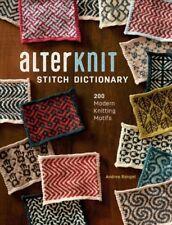 AlterKnit Stitch Dictionary : 200 Modern Knitting Motifs by Andrea Rangel (2017, Hardcover)