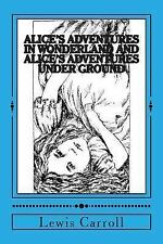 Alice's Adventures in Wonderland and Alice's Adventures Under Ground: With